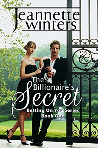 The Billionaire's Secret: Betting On You Series: Book One by Jeannette Winters