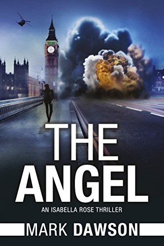 The Angel: Act I (An Isabella Rose Thriller Book 1) by Mark Dawson