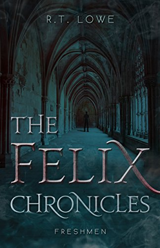 The Felix Chronicles: Freshmen by R.T. Lowe