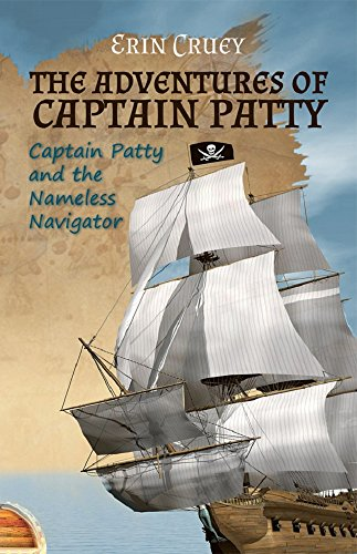The Adventures of Captain Patty: Captain Patty and the Nameless Navigator by Erin Cruey