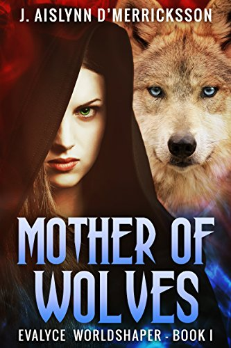 Mother of Wolves (Evalyce Worldshaper Book 1) by J. Aislynn d'Merricksson