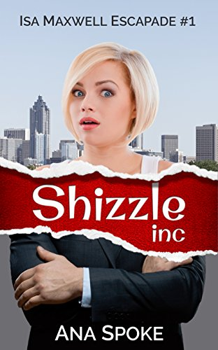 Shizzle, Inc (Isa Maxwell escapades Book 1) by Ana Spoke