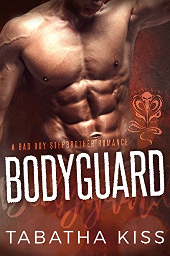 Bodyguard: A Bad Boy Stepbrother Romance (The Snake Eyes Series Book 1) by Tabatha Kiss
