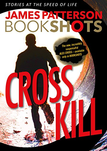 Cross Kill: An Alex Cross Story (BookShots) by James Patterson