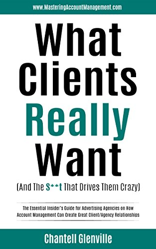 What Clients Really Want (And The S**t That Drives Them Crazy) by Chantell Glenville