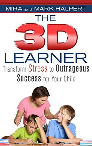 The 3D Learner: Transform Stress to Outrageous Success for Your Child by Mira Halpert