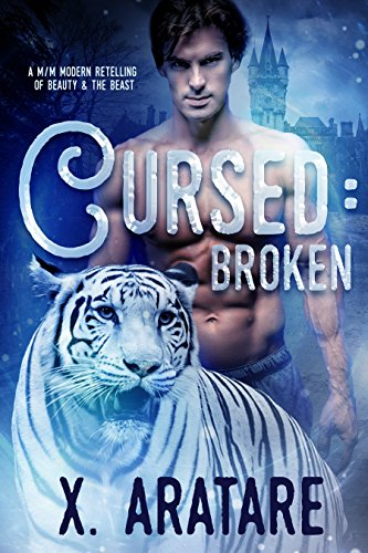 Cursed: Broken: A M/M Modern Retelling of Beauty & The Beast by X. Aratare