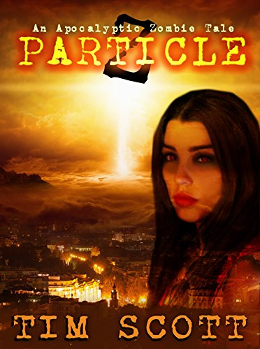 Particle Z: An Apocalyptic Zombie Tale by Tim Scott