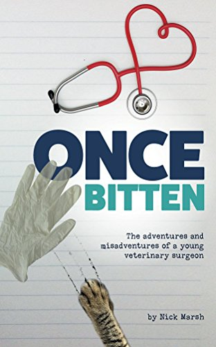 Once Bitten: The adventures and misadventures of a young veterinary surgeon by Nick Marsh