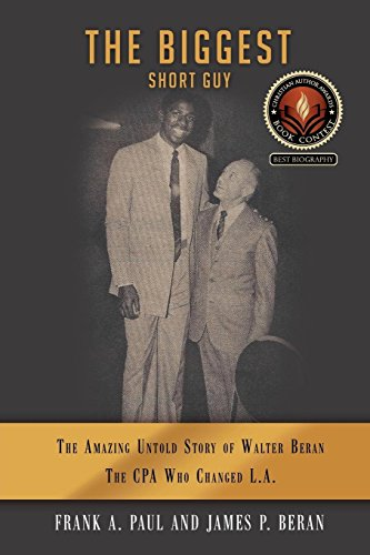 The Biggest Short Guy: The Amazing Untold Story of Walter Beran, The CPA Who Changed LA by James Beran