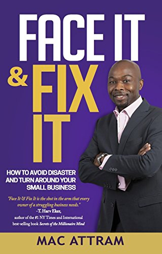 Face It & Fix It: How to Avoid Disaster and Turn Around Your Small Business by Mac Attram