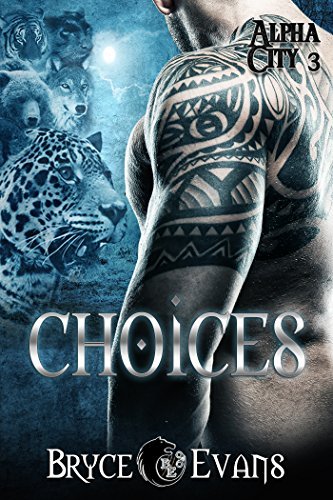 Choices (Alpha City Book 3) by Bryce Evans