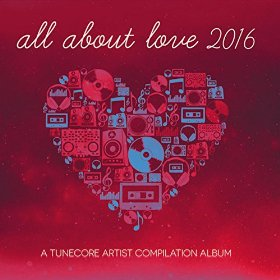 All About Love 2016 - A TuneCore Artist Compilation By Various Artists