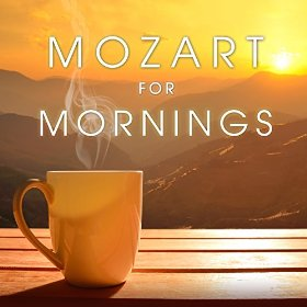Mozart for Mornings By Various Artists & Wolfgang Amadeus Mozart