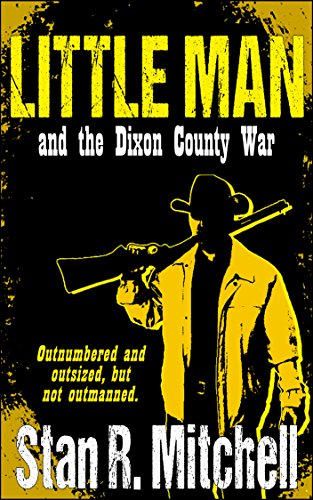 Little Man, and the Dixon County War (Book 1) by Stan R. Mitchell