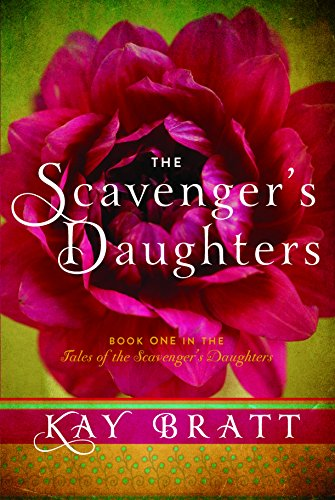 The Scavenger's Daughters (Tales of the Scavenger's Daughters Book 1) by Kay Bratt