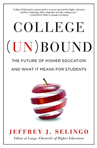 College Unbound: The Future of Higher Education and What It Means for Students by Jeffrey J. Selingo