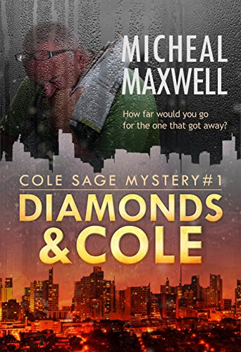 Diamonds and Cole: Cole Sage Mystery #1 (A Cole Sage Mystery) by Micheal Maxwell