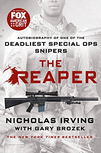 The Reaper: Autobiography of One of the Deadliest Special Ops Snipers by Nicholas Irving