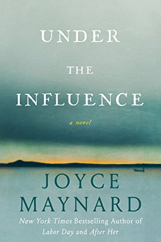Under the Influence: A Novel by Joyce Maynard