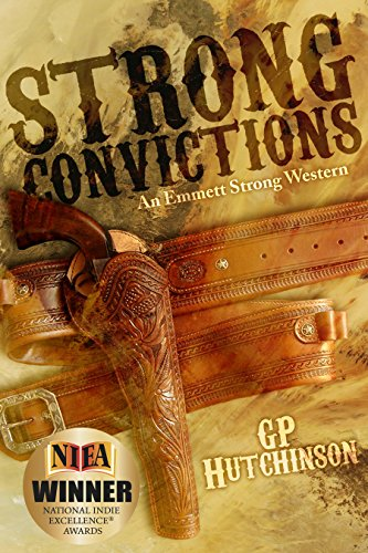 Strong Convictions: An Emmett Strong Western (Emmett Strong Westerns Book 1) by GP Hutchinson