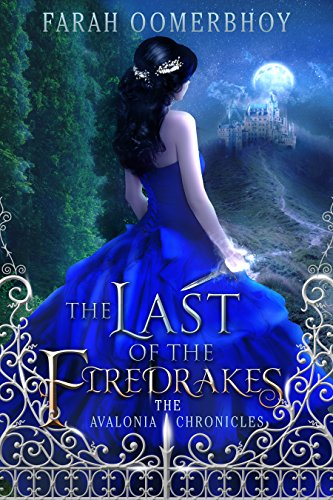 The Last of the Firedrakes (The Avalonia Chronicles Book 1) by Farah Oomerbhoy