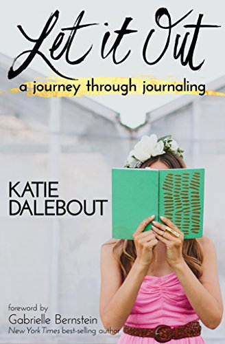 Let It Out: A Journey Through Journaling by Katie Dalebout