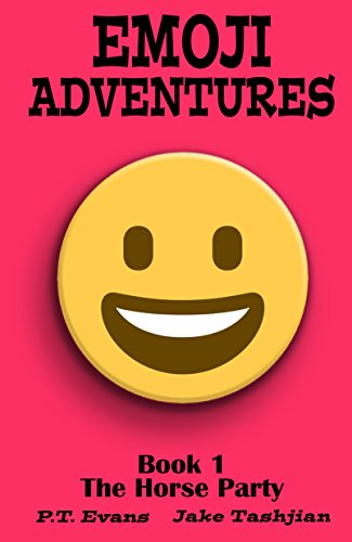 Emoji Adventures Volume 1: The Horse Party by PT Evans