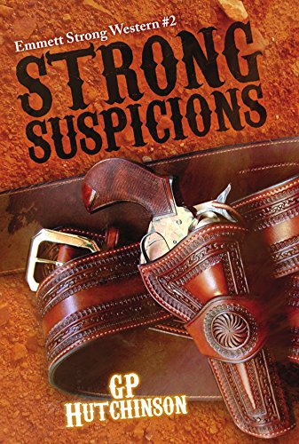 Strong Suspicions (Emmett Strong Westerns Book 2) by GP Hutchinson