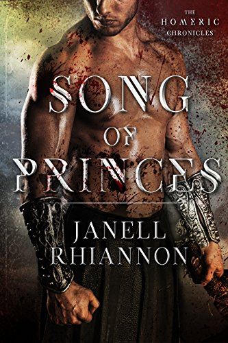 Song of Princes (Homeric Chronicles Book 1) by Janell Rhiannon