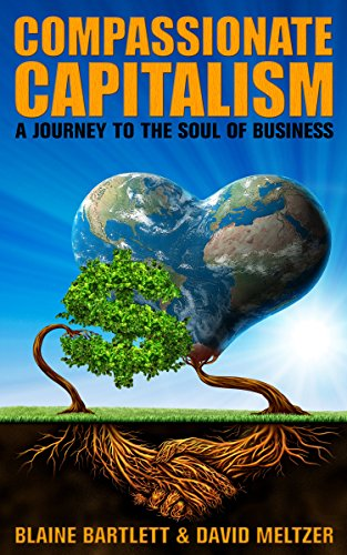 Compassionate Capitalism: A Journey to the Soul of Business by Blaine Bartlett