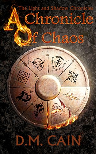 A Chronicle of Chaos (The Light and Shadow Chronicles Book 1) by D.M. Cain