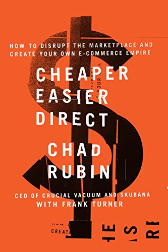 Cheaper Easier Direct: How to Disrupt the Marketplace and Create Your Own E-Commerce Empire by Chad Rubin