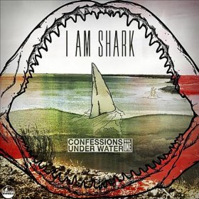 I Am Shark: Confessions Under Water Vol. 1 By Various Artists