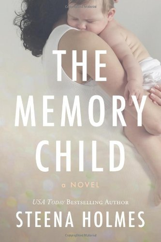 The Memory Child (The Memory Child Series Book 1) by Steena Holmes