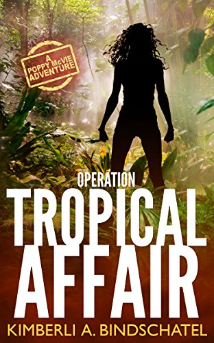 Operation Tropical Affair: A Poppy McVie Adventure (Poppy McVie Series Book 1) by Kimberli Bindschatel