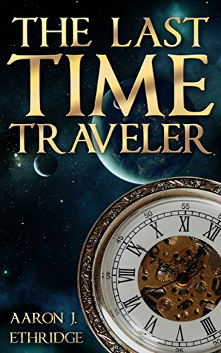 The Last Time Traveler by Aaron J. Ethridge