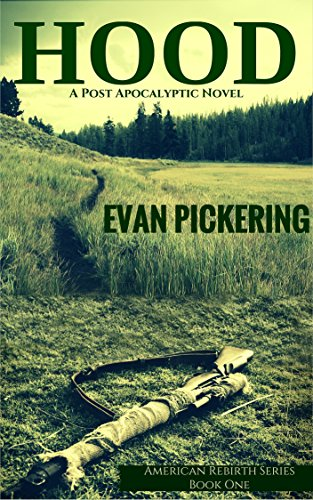 HOOD: A Post Apocalyptic Novel (American Rebirth Series Book 1) by Evan Pickering