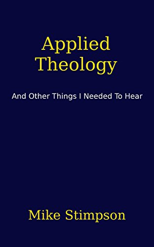 Applied Theology: And Other Things I Needed To Hear by Mike Stimpson