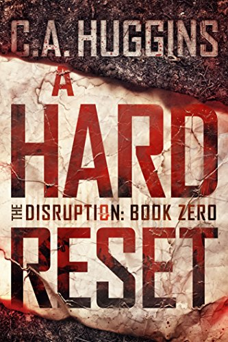 A Hard Reset: (The Disruption, Book Zero) by C.A. Huggins