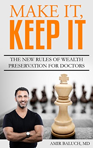 Make It, Keep It: The New Rules of Wealth Preservation for Doctors by Amir Baluch
