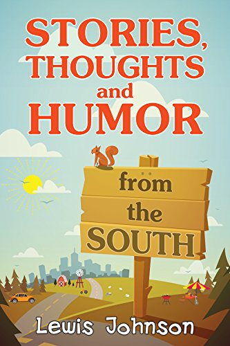 Stories, Thoughts and Humor from the South by Lewis Johnson