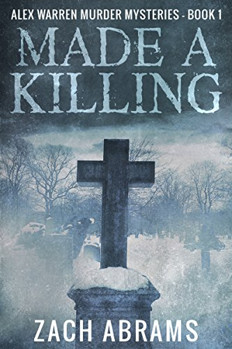 Made A Killing (Alex Warren Murder Mysteries Book 1) by Zach Abrams