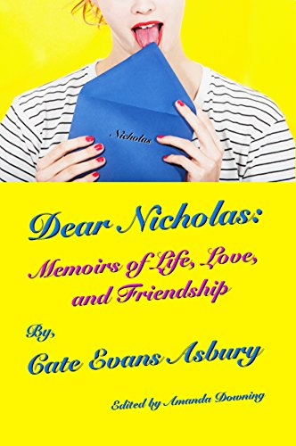 Dear Nicholas: Memoirs of Life, Love and Friendship by Cate Evans Asbury