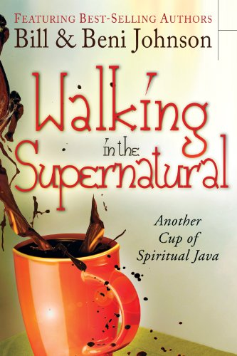 Walking in the Supernatural: Another Cup of Spiritual Java by Bill Johnson