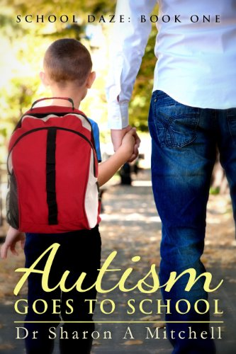 Autism Goes to School - Book One of the School Daze Series by Dr. Sharon A. Mitchell