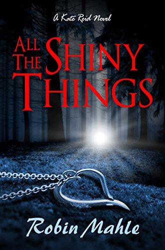 All the Shiny Things (A Kate Reid Novel Book 1) by Robin Mahle