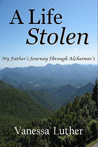A Life Stolen: My Father's Journey Through Alzheimer's by Vanessa Luther