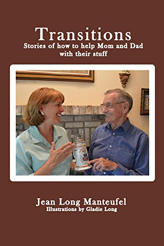 Transitions: Stories of how to help Mom and Dad with their stuff by Jean Long Manteufel