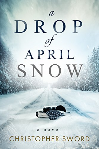 A Drop of April Snow by Christopher Sword